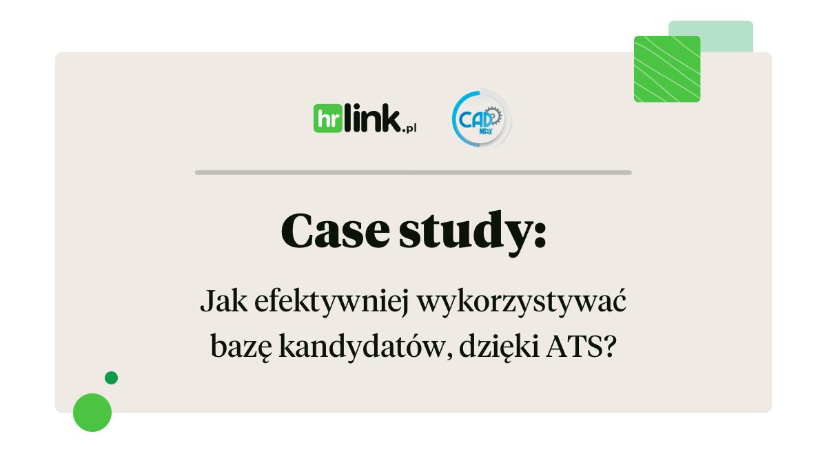 Case study: Jak efektywniej wykorzystywać bazę kandydatów, dzięki ATS HRlink?